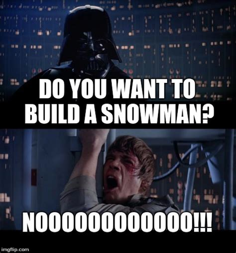 Do You Want To Build A Snowman Meme - star wars no meme imgflip