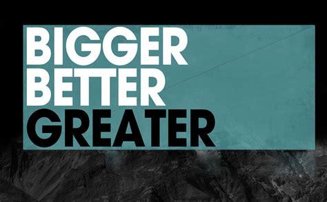 bigger better and bigger better greater new legacy kailua kona