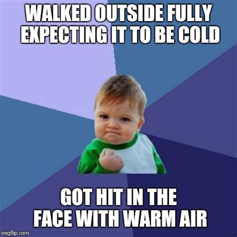 Cold Meme - its been cold for so long now that i forgot winter is over