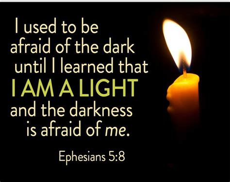 my is scared of me i used be afraid of the until i learned that i am light and darkness is afraid