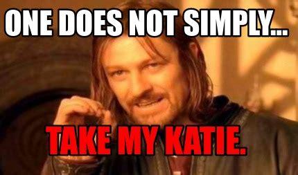 Meme Generator One Does Not Simply - meme creator one does not simply take my katie meme