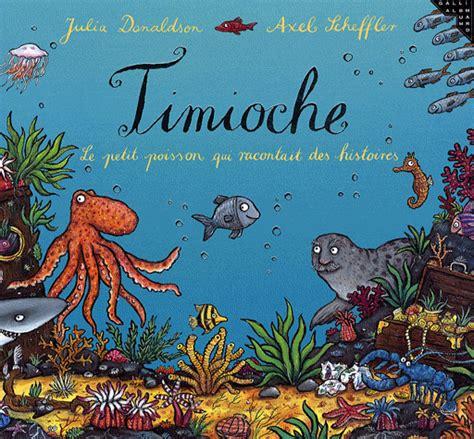 timioche le petit poisson 2070627500 timioche le petit poisson qui racontait des histoires quoi de nouveau 224 l 233 cole jean mac 233