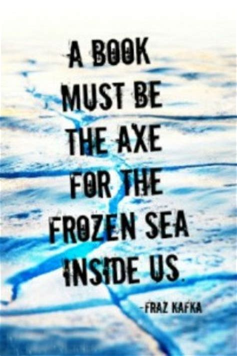 the ax book the a book must be the axe for the frozen sea within us franz kafka picture quotes quoteswave