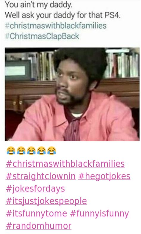Black Christmas Meme - black family christmas meme you ain t my daddy well ask