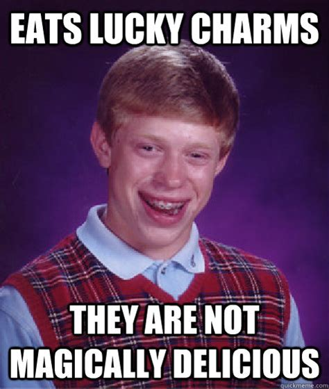 Lucky Charms Meme - eats lucky charms they are not magically delicious bad
