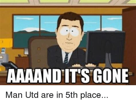 Aaaand Its Gone Meme - aaaand its gone man utd are in 5th place soccer meme on
