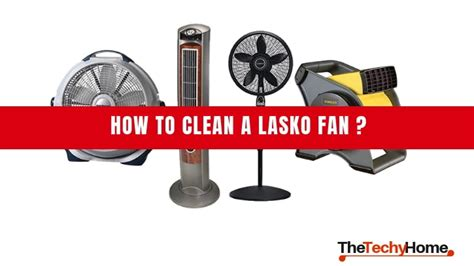 how to clean lasko cyclone fan how to clean a lasko fan thetechyhome