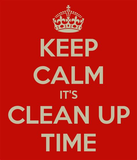 keep calm it s clean up time poster holly keep calm o