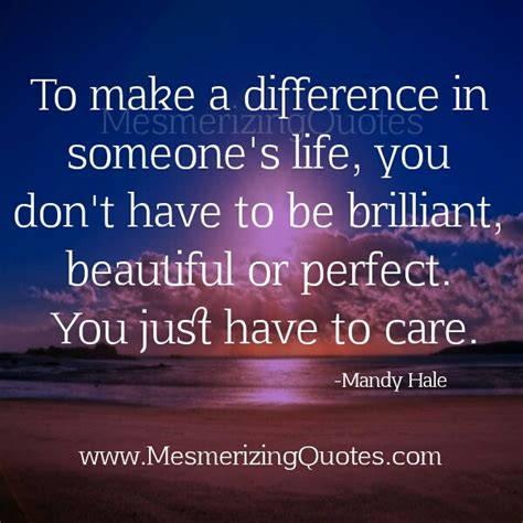 7 Ways To Make A Difference In Someones by To Make A Difference In Someone S Mesmerizing Quotes