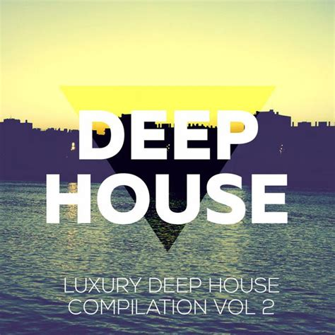 best deep house music artists luxury deep vol 2 deep house music compilation various artists t 233 l 233 charger et 233 couter l album