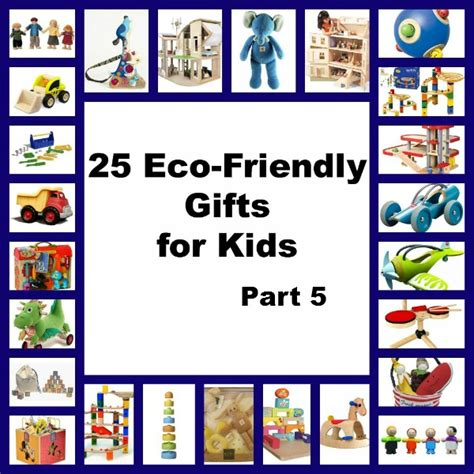 25 eco friendly gifts for kids list part 5