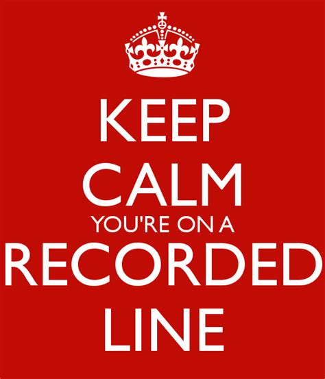 On A by Keep Calm You Re On A Recorded Line Keep Calm And Carry