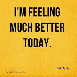 better feeling i am feeling better quotes quotesgram