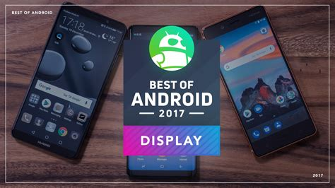 android auth best of android 2017 which phone has the best display android authority