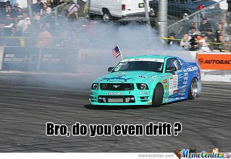 Drift Memes - do you even drift meme image memes at relatably com