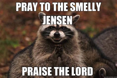 Praise The Lord Meme - pray to the smelly jensen praise the lord evil plotting