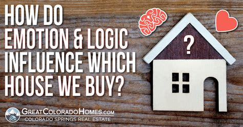 House Remorse by How Do Emotion And Logic Influence Which House We Buy