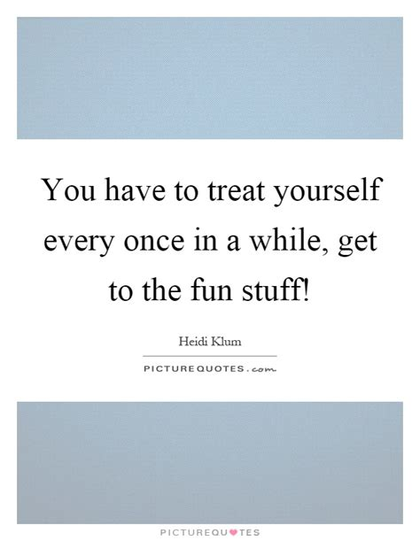 Every Once In A While I Like To Surf To The by Treat Yourself Quotes Sayings Treat Yourself Picture