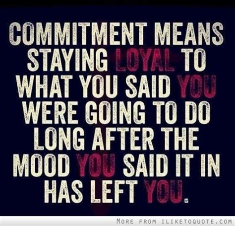 what does it mean when you have mood swings commitment means staying loyal to what you said you were