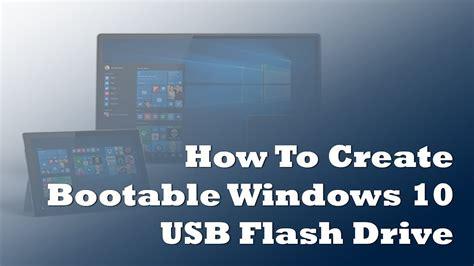 tutorial flash drive how to create windows 10 bootable usb flash drive windows