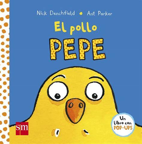 libro el pollo pepe el pollo pepe literatura infantil y juvenil sm
