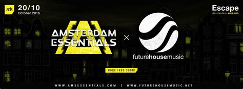 house music amsterdam amsterdam essentials x future house music 183 20 oktober 2016 escape club amsterdam