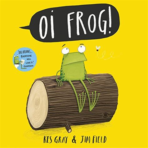 oi frog oi frog oi frog written by kes gray and illustrated by jim field hodder books in my house