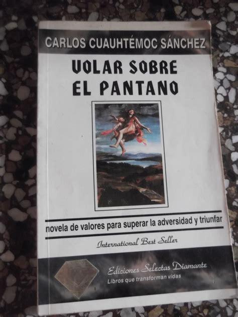 imagenes literarias volar sobre el pantano volar sobre el pantano carlos cuauhtemoc sanchez bs 2