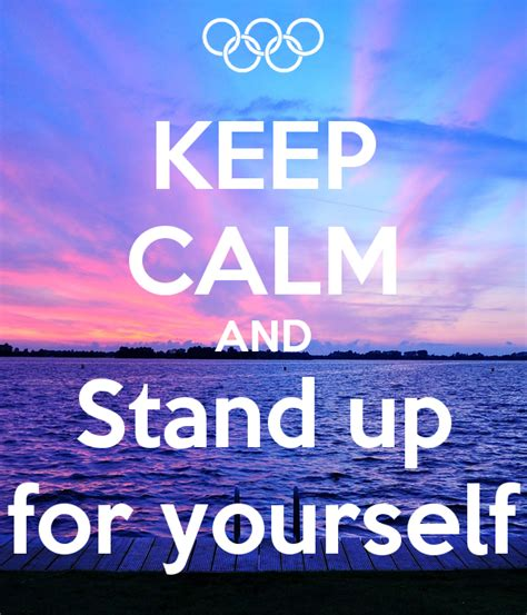 stand up for yourself keep calm and stand up for yourself keep calm and carry on image generator