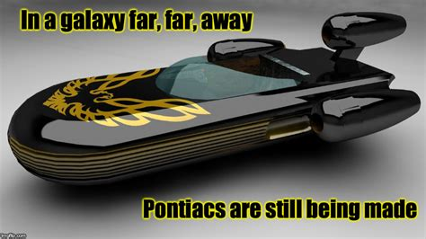 are pontiacs still made smokey and the bandit 4 darth t justice imgflip