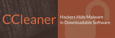 ccleaner hacked ccleaner releases compromised software it security