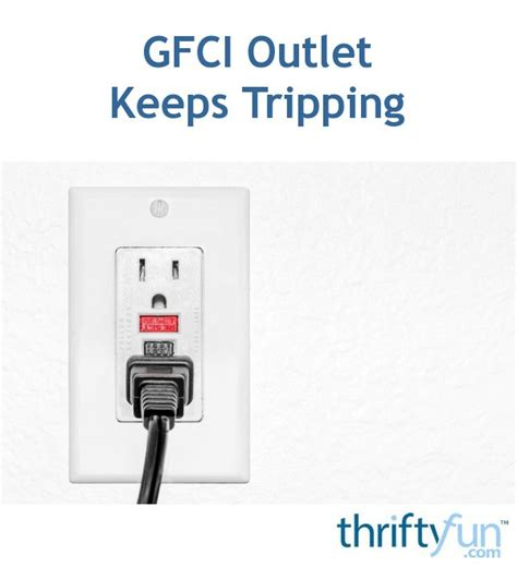 Gfci Outlet Keeps Tripping Thriftyfun