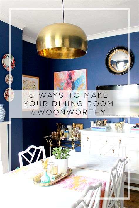 rooms that make us keep coming back 5 ways to make your dining room swoonworthy swoon worthy