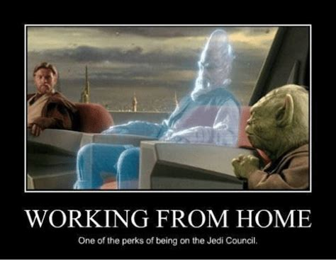 Working From Home Meme - working from home one of the perks of being on the jedi council jedi meme on sizzle