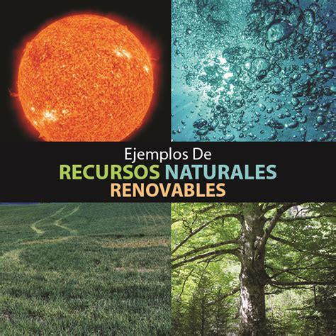 imagenes recursos naturales no renovables ejemplos de recursos naturales renovables mente y cuerpo