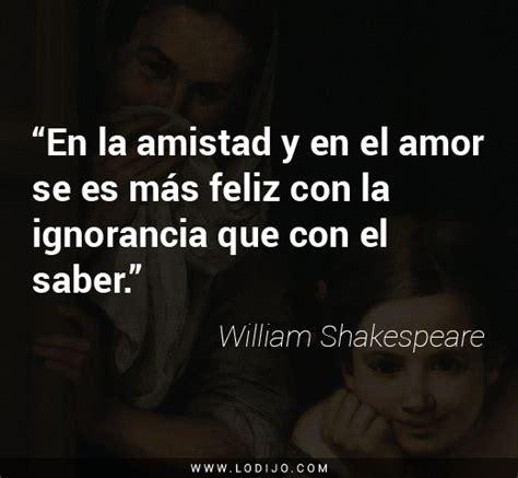 imagenes con frases de amor de william shakespeare frases de william shakespeare en la amistad y en el amor