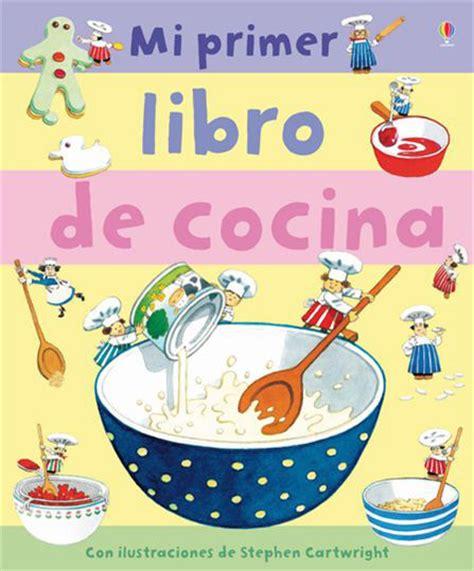 libro de cocina para ni os 8 libros de cocina para peque 241 os chefs y sus padres la