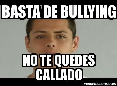 No Al Bullying Memes - meme personalizado basta de bullying no te quedes