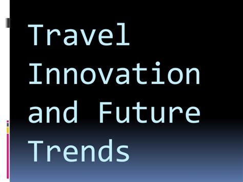 innovation and the future travel innovation and future trends