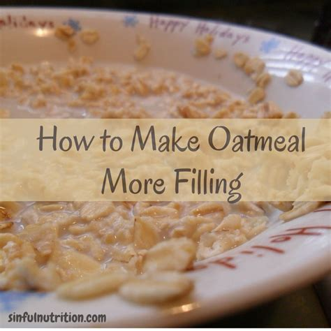 how to make oatmeal more filling sinful nutrition