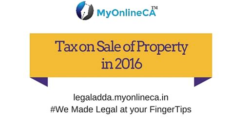 tax on sale of property in the year 2016 myonlineca