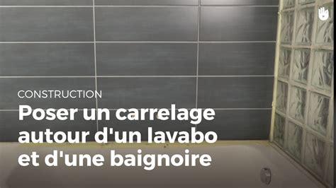 Pose Carrelage Baignoire by Poser Un Carrelage Autour D Un Lavabo Et D Une Baignoire