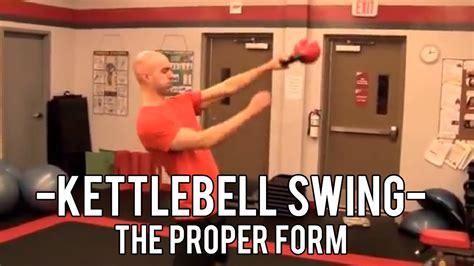 proper kettlebell swing form kettlebell swing the proper form youtube
