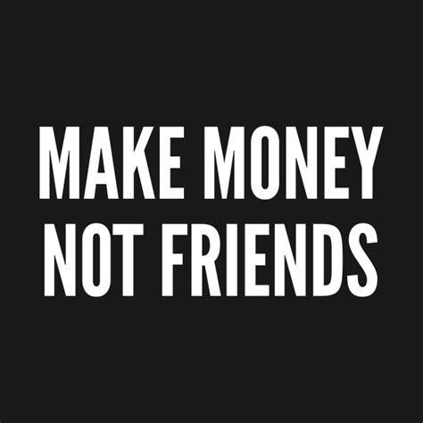 design and make money make money not friends funny statement slogan money joke