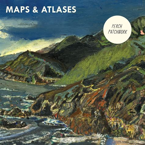 Maps And Atlases Perch Patchwork - maps atlases perch patchwork 171 american songwriter