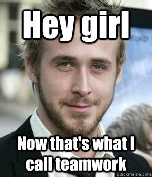 Team Work Meme - hey girl now that s what i call teamwork misc quickmeme