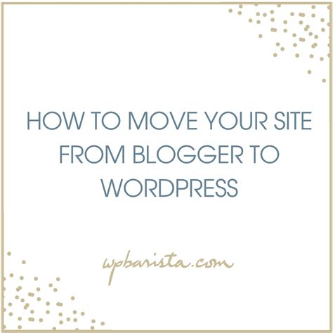 how to move your wordpress blog to a new domain how to move your site from blogger to wordpress