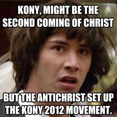 Kony 2012 Meme - kony might be the second coming of christ but the