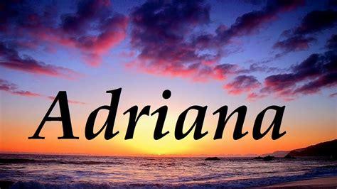 imagenes que digan adriana adriana significado y origen del nombre youtube