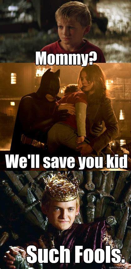 Joffrey Meme - mommy we ll save you kid such fools batman joffrey